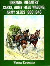 German Infantry Carts, Army Field Wagons, Army Sleds 1900 1945 - Wolfgang Fleischer, Wilfried Kopenhagen