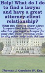Help! What do I do to find a lawyer and have a great attorney-client relationship? What you need to know about lawyer-client relationships, whether you ... case, or any other help with the law - Thomas Goodwin