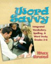 Word Savvy: Integrating Vocabulary, Spelling, and Wordy Study, Grades 3-6 - Max Brand