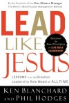 Lead Like Jesus: Lessons from the Greatest Leadership Role Model of All Time - Kenneth H. Blanchard