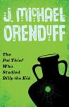 The Pot Thief Who Studied Billy the Kid - J. Michael Orenduff