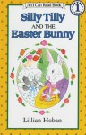 Silly Tilly and the Easter Bunny - Lillian Hoban