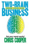 Two-Brain Business: Grow Your Gym (Volume 1) - Chris Cooper