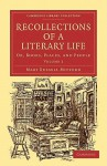 Recollections of a Literary Life: Or, Books, Places, and People - Mary Russell Mitford