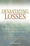 Devastating Losses: How Parents Cope with the Death of a Child to Suicide or Drugs - William Feigelman, John Jordan, Beverly Feigelman