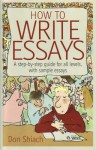 How to Write Essays: A Step-By-Step Guide for All Levels, with Sample Essays - Don Shiach