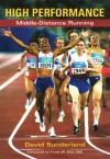 High Performance Middle-Distance Running - David Sunderland, Frank W. Dick