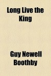 Long Live the King - Guy Boothby