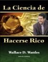 La Ciencia de Hacerse Rico (Traducido) (Spanish Edition) - Wallace D. Wattles, Phil Alfaro, Aldo Lagrutta