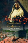Fire in the City: Savonarola and the Struggle for the Soul of Renaissance Florence - Lauro Martines