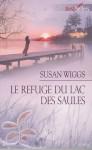 Le Refuge Du Lac Des Saules - Susan Wiggs, Sabine Boulongne