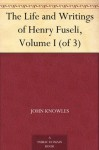 The Life and Writings of Henry Fuseli, Volume I (of 3) - John Knowles