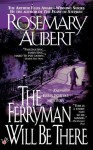 The Ferryman Will Be There - Rosemary Aubert