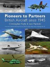 Pioneers To Partners: British Aircraft From 1945 - Christopher Foyle, Leo Marriott