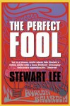 The Perfect Fool - Stewart Lee