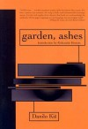 Garden, Ashes - Danilo Kiš, William J. Hannaher, Aleksandar Hemon