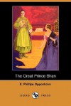 The Great Prince Shan (Dodo Press) - E. Phillips Oppenheim