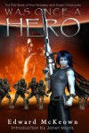 Was Once a Hero: First Book in the Shasti and Fenaday Chronicles - Edward McKeown, Janet E. Morris
