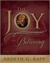 The Joy of Believing - Ardeth Greene Kapp