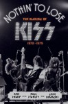 Nothin' to Lose: The Making of KISS (1972-1975) - Ken Sharp, Gene Simmons, Paul Stanley