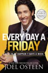 Every Day a Friday: How to Be Happier 7 Days a Week - Joel Osteen