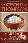 Marriage Is Like Mashed Potatoes - Steven L. Thompson