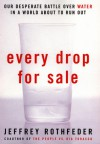 Every Drop For Sale - Jeffrey Rothfeder