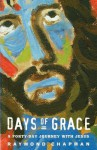 Days of Grace: A Forty-Day Journey with Jesus - Raymond Chapman