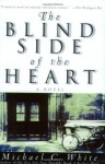 The Blind Side of the Heart - Michael C. White