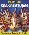 Sea Creatures: A Squirmy, Scary, Prickly Pop-Up - Sally Hewitt, Chris Gilvan-Cartwright