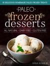 Paleo Frozen Desserts: 35 Delicious Homemade Dairy Free, Gluten Free Paleo Frozen Treats - Dana Summers
