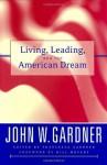 Living, Leading, and the American Dream - Bill Moyers, John W. Gardner, Francesca Gardner