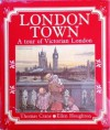 London Town: A Tour of Victorian London - Thomas Crane, Felix Leigh, Ellen Houghton