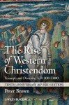 The Rise of Western Christendom: Triumph and Diversity, A.D. 200-1000 (Making of Europe) - Peter Brown