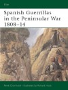 Spanish Guerrillas in the Peninsular War 1808-14 - René Chartrand, Richard Hook