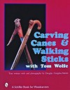 Carving Canes & Walking Sticks with Tom Wolfe - Tom Wolfe, Douglas C. Martin