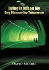 Dying Is Not on My Day Planner for Tomorrow - David Moore
