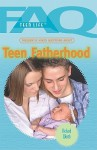 Frequently Asked Questions about Teen Fatherhood - Richard Worth