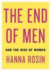 The End of Men: And the Rise of Women. Hanna Rosin - Hanna Rosin