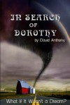 In Search of Dorothy: What If Oz Wasn't a Dream? - David Anthony