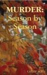 Murder: Season by Season - Cathy Ace