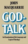 God-Talk: An Examination of the Language and Logic of Theology - John MacQuarrie