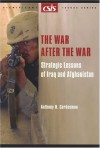 The War After the War: Strategic Lessons of Iraq and Afghanistan - Anthony H. Cordesman