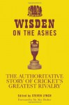Wisden on the Ashes: The Authoritative Story of Cricket's Greatest Rivalry - Steven Lynch
