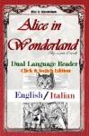 Learn Italian! Alice In Wonderland: Dual Language Reader (Click-n-Switch Edition - English/Italian) - Teodorico Pietrocola-Rossetti, J. Bradley, Lewis Carroll