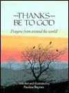 Thanks Be to God: Prayers from Around the World - Pauline Baynes