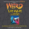 Weird Las Vegas and Nevada: Your Alternative Travel Guide to Sin City and the Silver State - Joe Oesterle, Tim Cridland, Mark Sceurman, Mark Moran