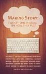 Making Story: Twenty-One Writers on How They Plot (Twenty-One Writers, #1) - Timothy Hallinan, Bill Crider, Meredith Cole, Jeremy Duns