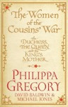 The Women of the Cousins' War: The Duchess, the Queen and the King's Mother - Philippa Gregory, Michael Jones, David Baldwin