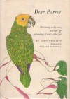 Dear Parrot: Pertaining to the Care, Nurture & Befriending of Man's Oldest Pet - John Phillips, William Bramhall